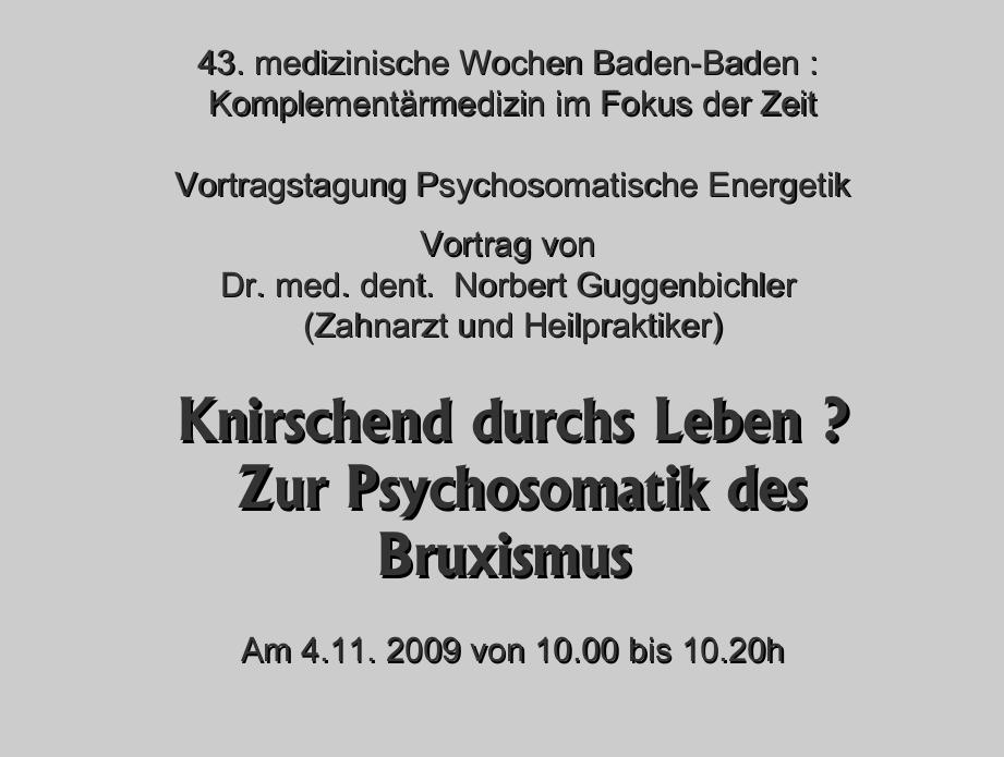 GuggenbichlerVortrag2009_Knirschend durchs Leben? Zur Psychosomatik des Bruxismus