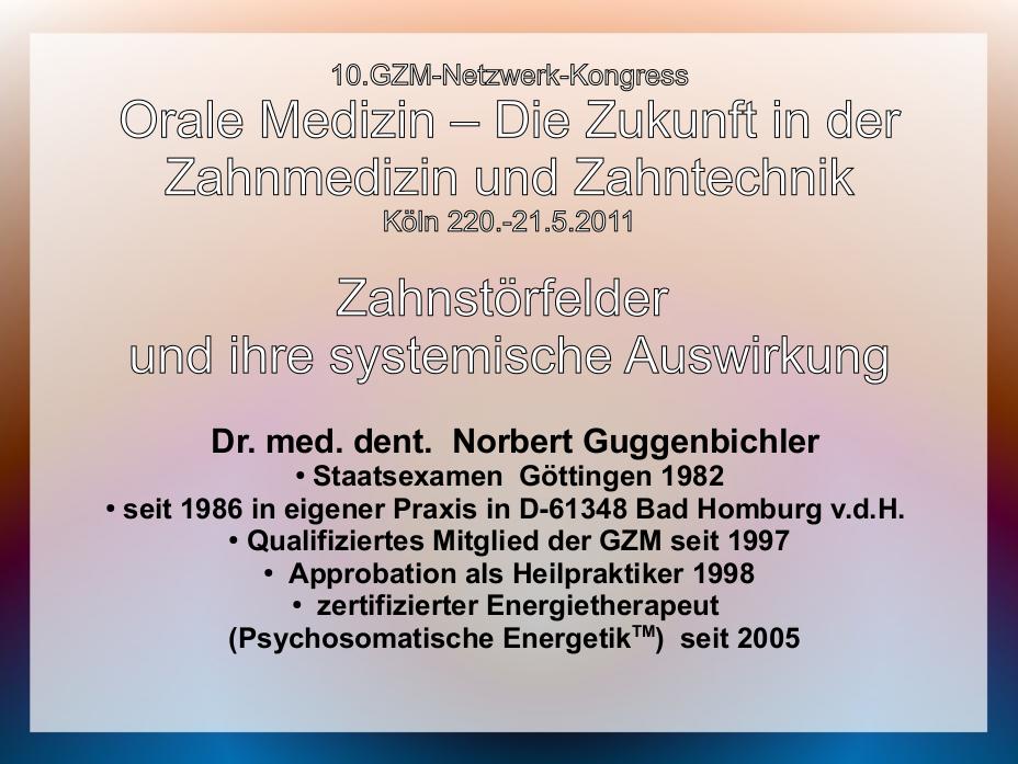 GuggenbichlerVortrag2011_Zahnstörfelder und ihre systemische Auswirkung